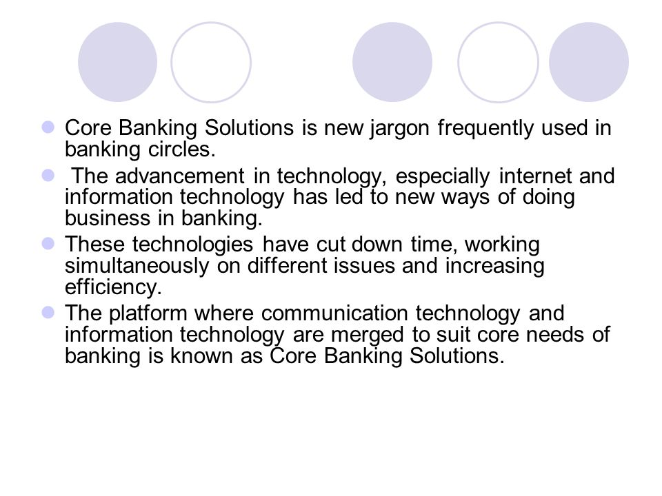 Core Banking Solutions is new jargon frequently used in banking circles.