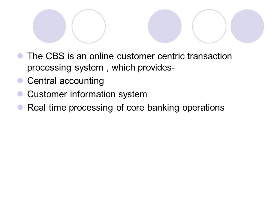 The CBS is an online customer centric transaction processing system , which provides-
