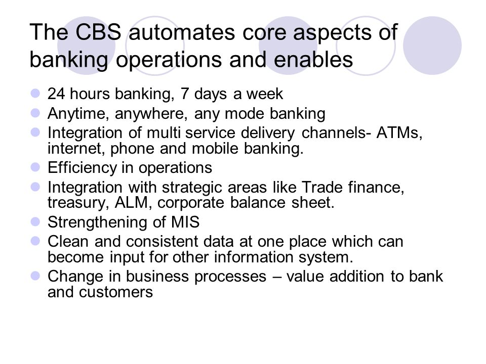 The CBS automates core aspects of banking operations and enables