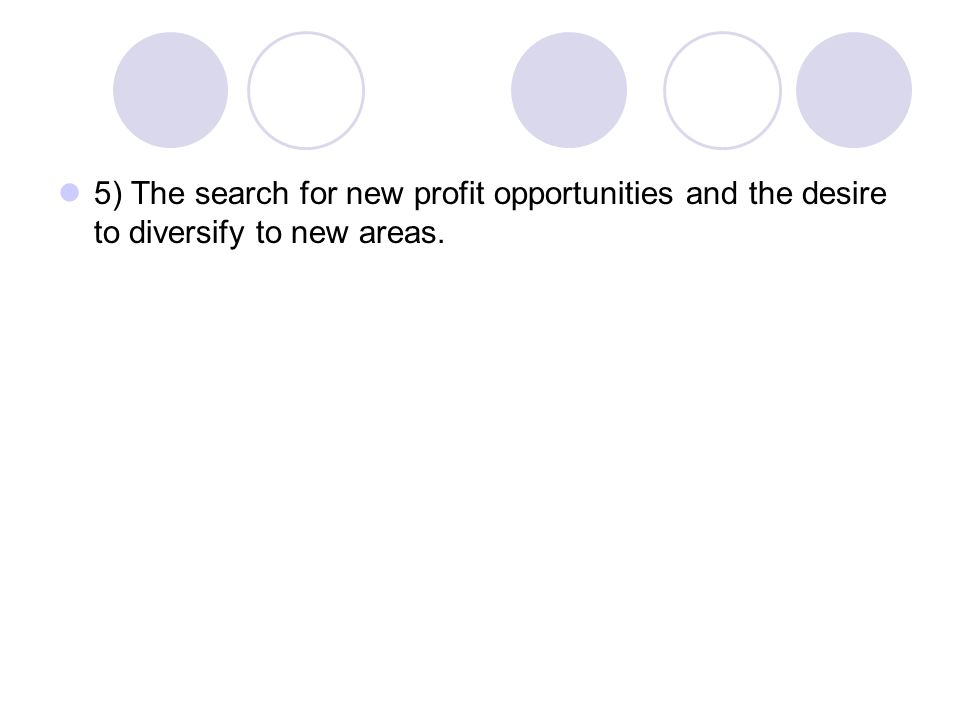 5) The search for new profit opportunities and the desire to diversify to new areas.