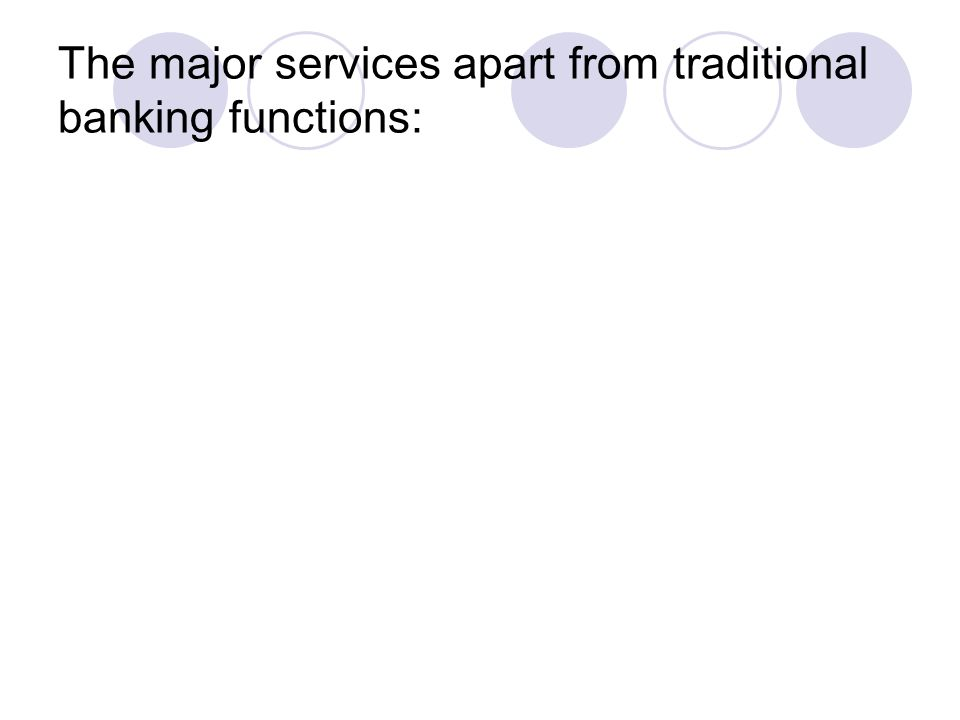 The major services apart from traditional banking functions: