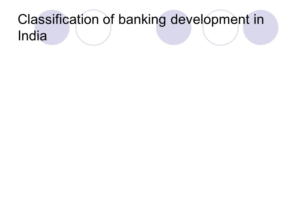 Classification of banking development in India