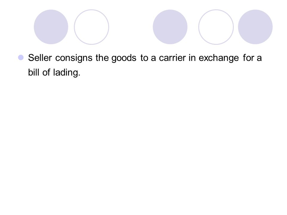 Seller consigns the goods to a carrier in exchange for a bill of lading.