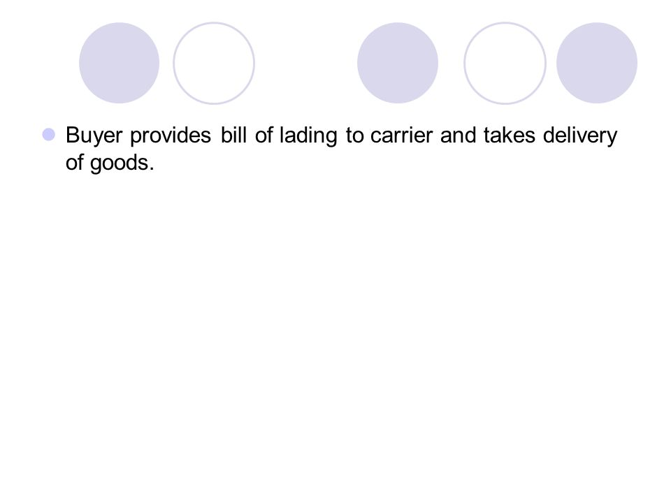 Buyer provides bill of lading to carrier and takes delivery of goods.