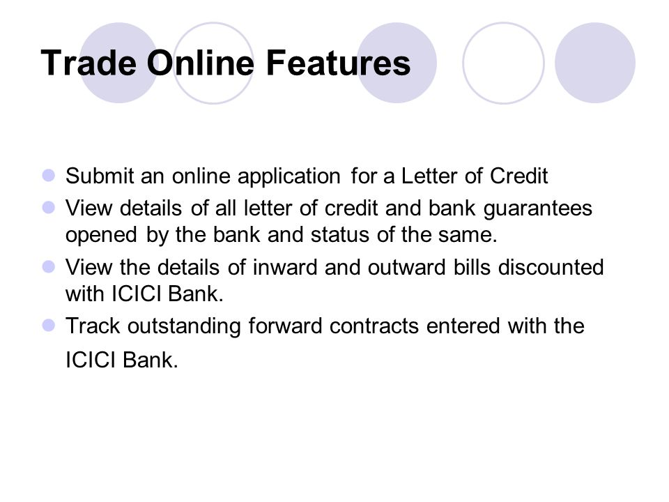 Trade Online Features Submit an online application for a Letter of Credit.