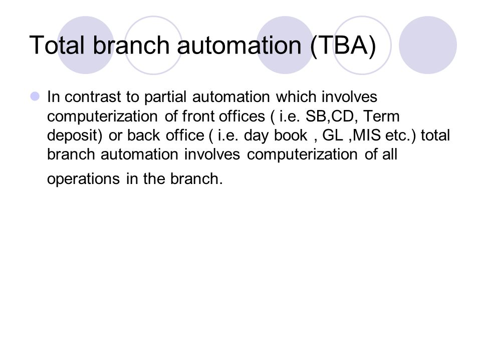 Total branch automation (TBA)