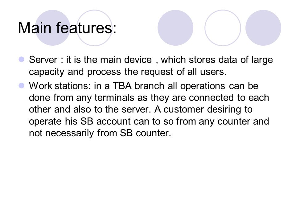 Main features: Server : it is the main device , which stores data of large capacity and process the request of all users.