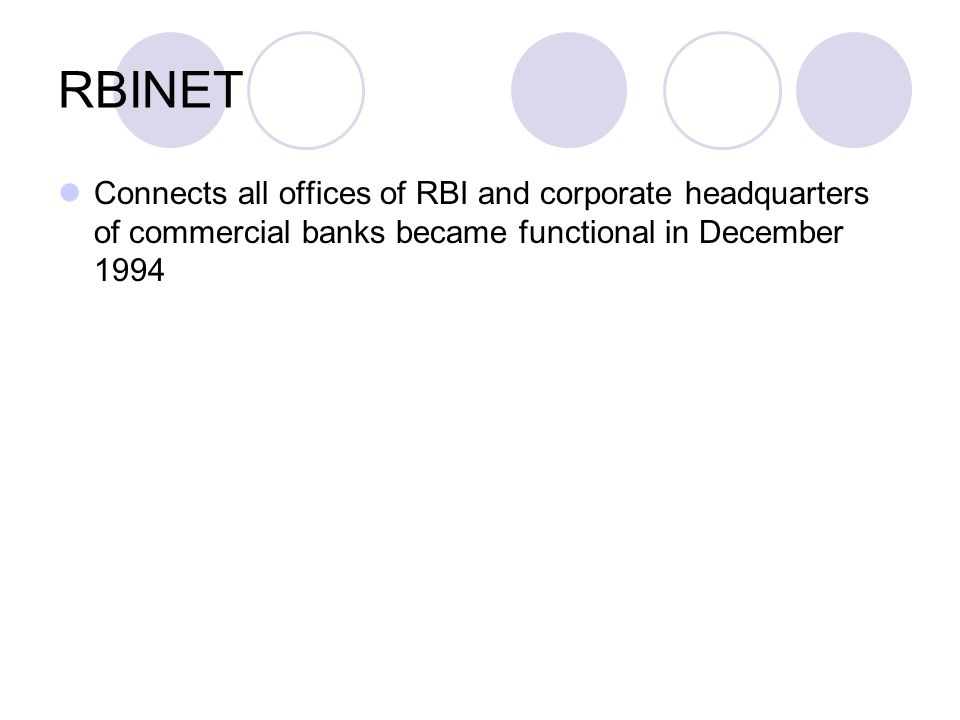 RBINET Connects all offices of RBI and corporate headquarters of commercial banks became functional in December 1994.