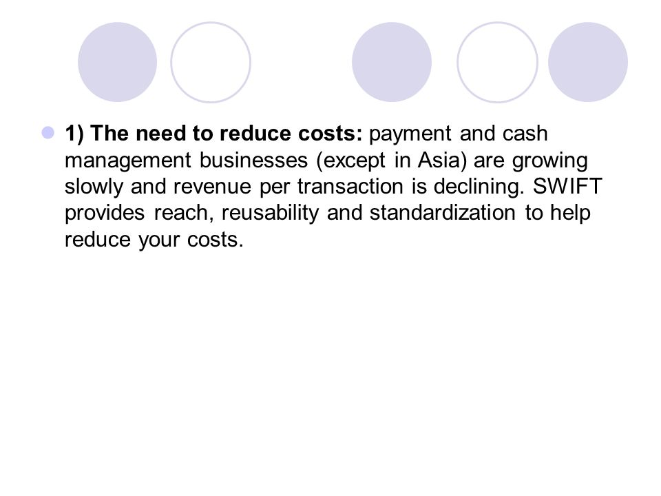 1) The need to reduce costs: payment and cash management businesses (except in Asia) are growing slowly and revenue per transaction is declining.