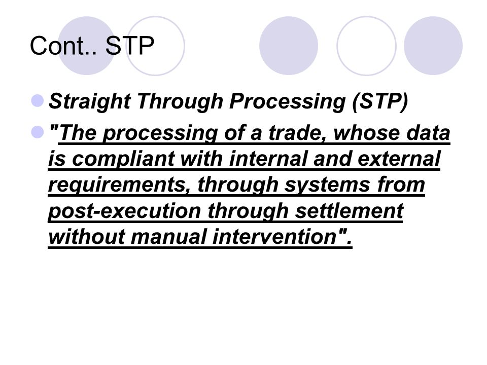 Cont.. STP Straight Through Processing (STP)