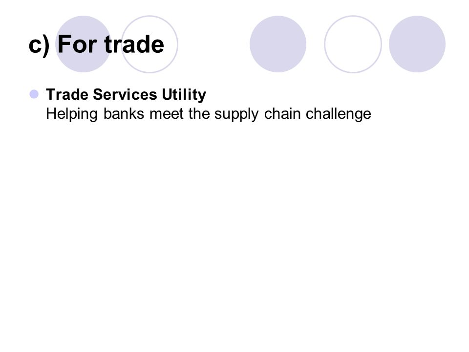 c) For trade Trade Services Utility Helping banks meet the supply chain challenge