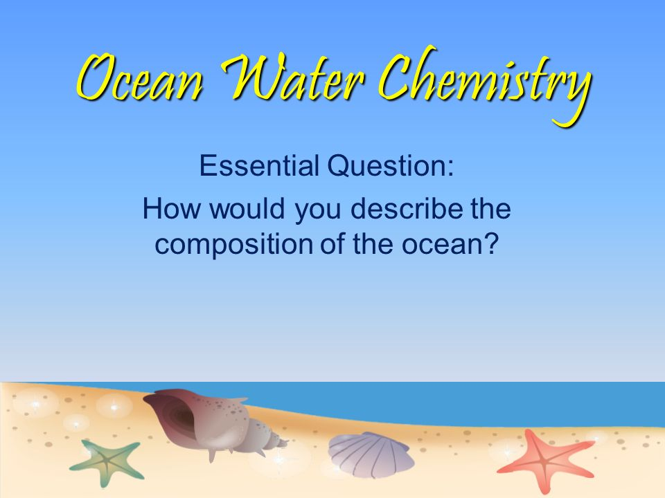 How would you describe the composition of the ocean
