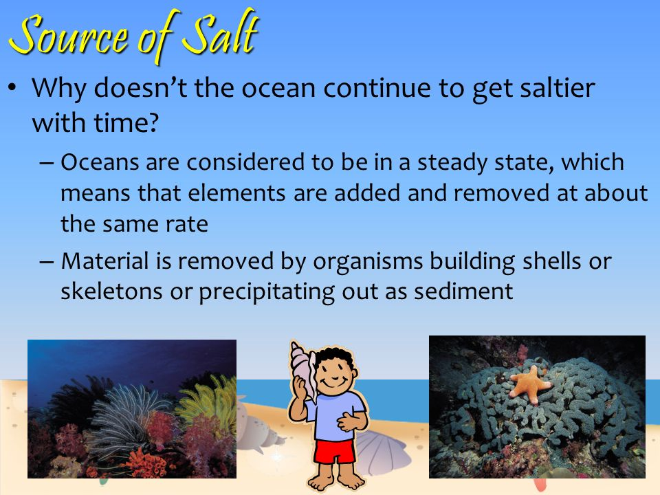 Source of Salt Why doesn't the ocean continue to get saltier with time