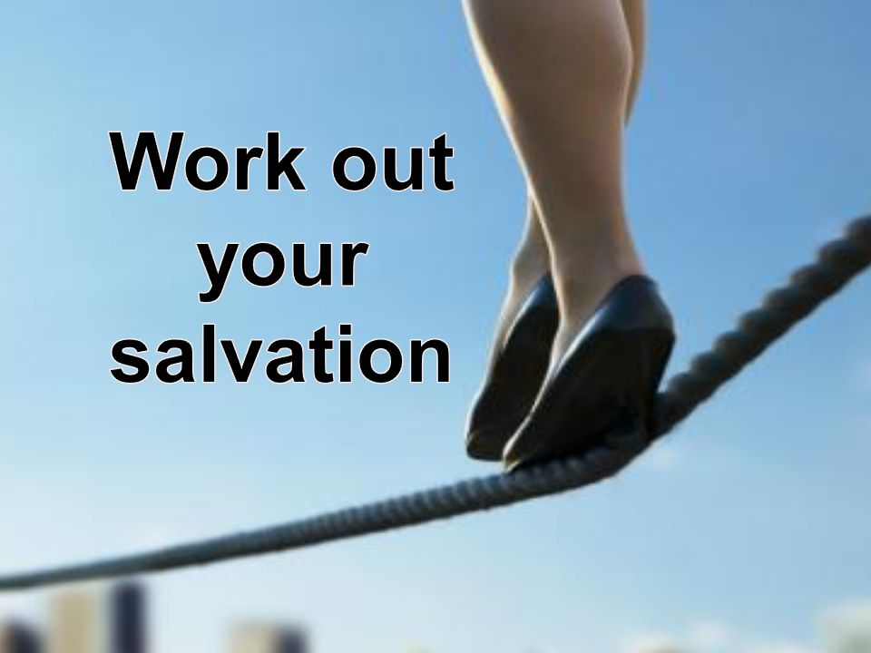how to work out your salvation