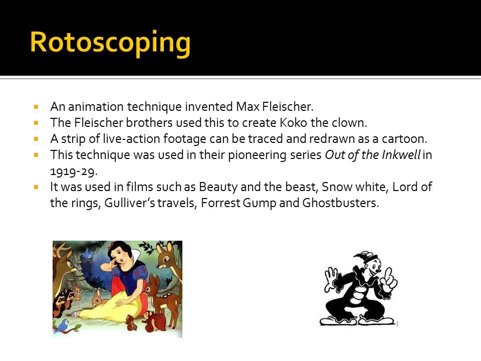 Rotoscoping An animation technique invented Max Fleischer.