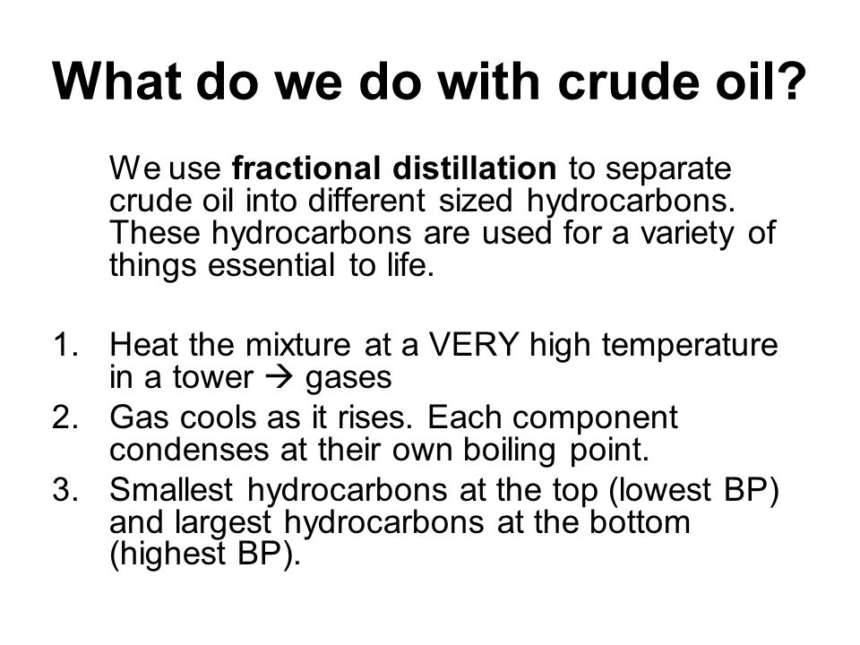 environmental impacts of fractional distillation of crude oil ▫what petroleum and natural gas products do we use every day ▫what impact   fractional distillation is the separation of substances based on their boiling.
