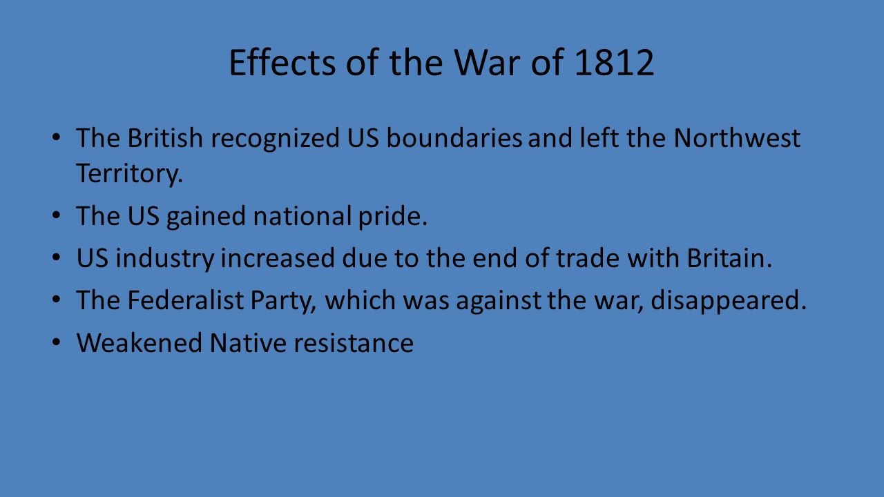 an analysis of the consequences of the war of 1812 The war of 1812 was even called ''mr madison's war'' (often by federalist critics) because president james madison, a democratic-republican, asked congress to declare war on britain and was a.