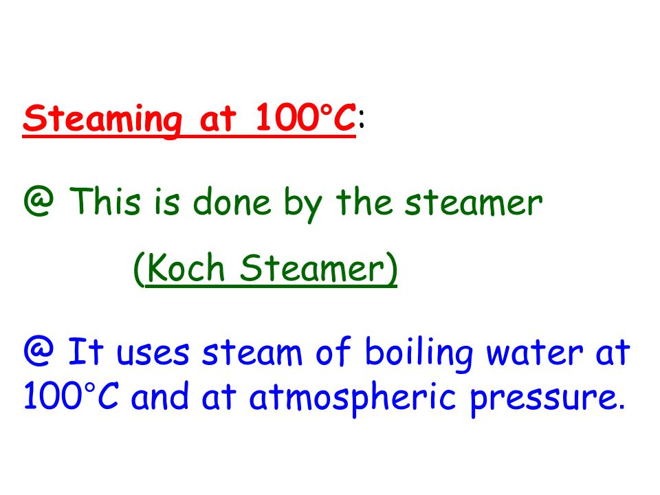 Steaming at 100°C: @ This is done by the steamer.