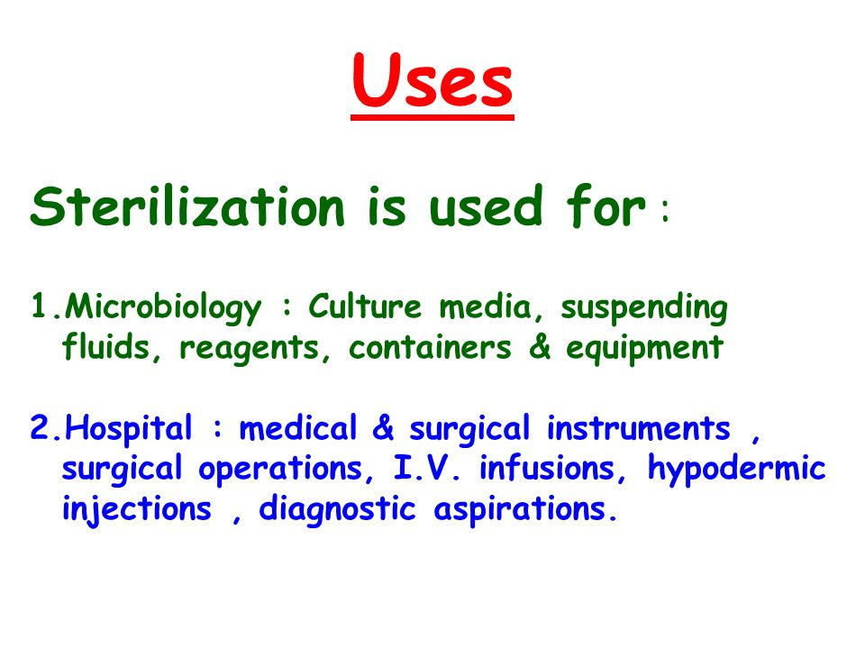 Uses Sterilization is used for :