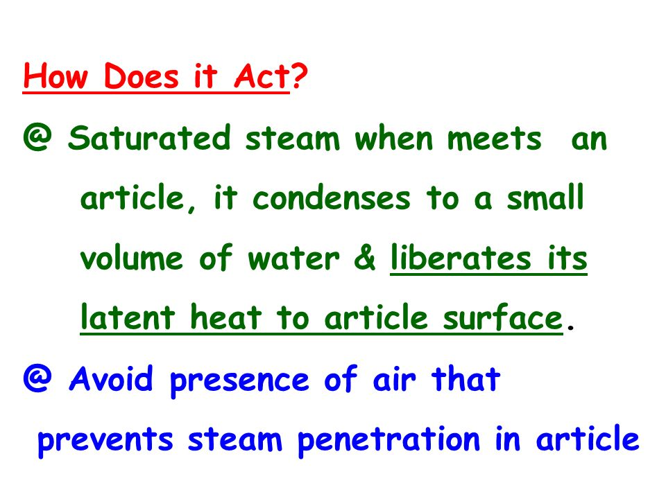 How Does it Act @ Saturated steam when meets an. article, it condenses to a small. volume of water & liberates its.