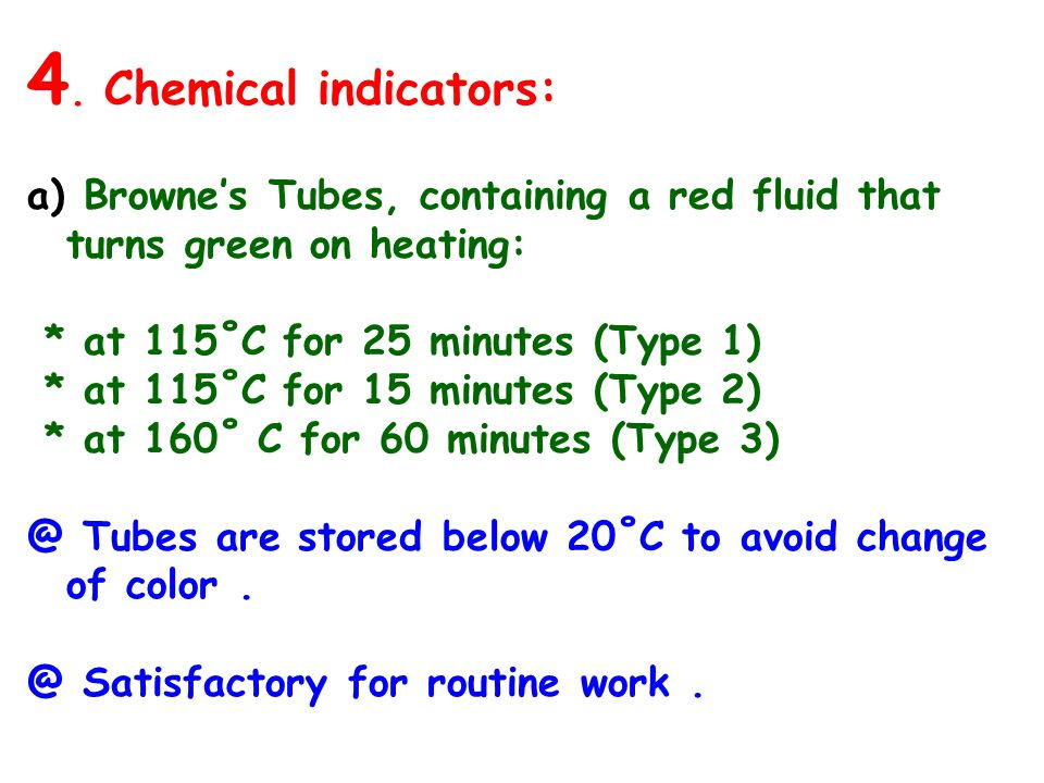 4. Chemical indicators: Browne's Tubes, containing a red fluid that turns green on heating: * at 115˚C for 25 minutes (Type 1)