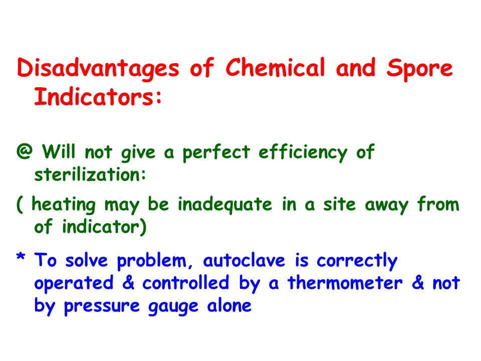 Disadvantages of Chemical and Spore Indicators: