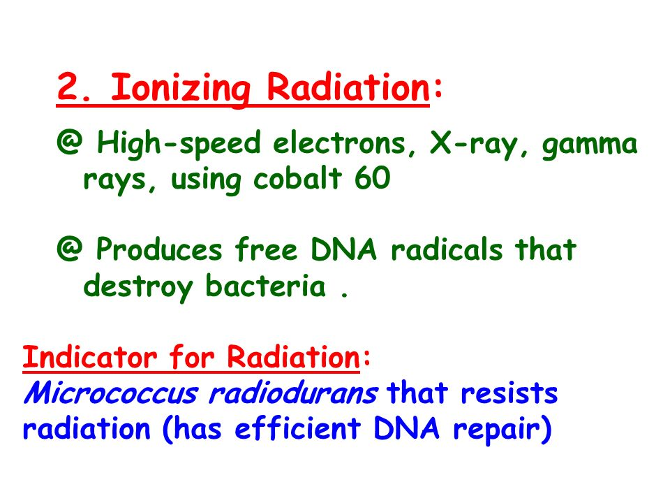 2. Ionizing Radiation: @ High-speed electrons, X-ray, gamma rays, using cobalt 60. @ Produces free DNA radicals that destroy bacteria .