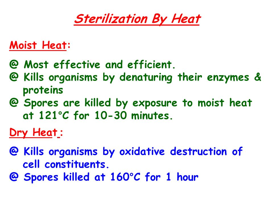 Sterilization By Heat Moist Heat: @ Most effective and efficient.