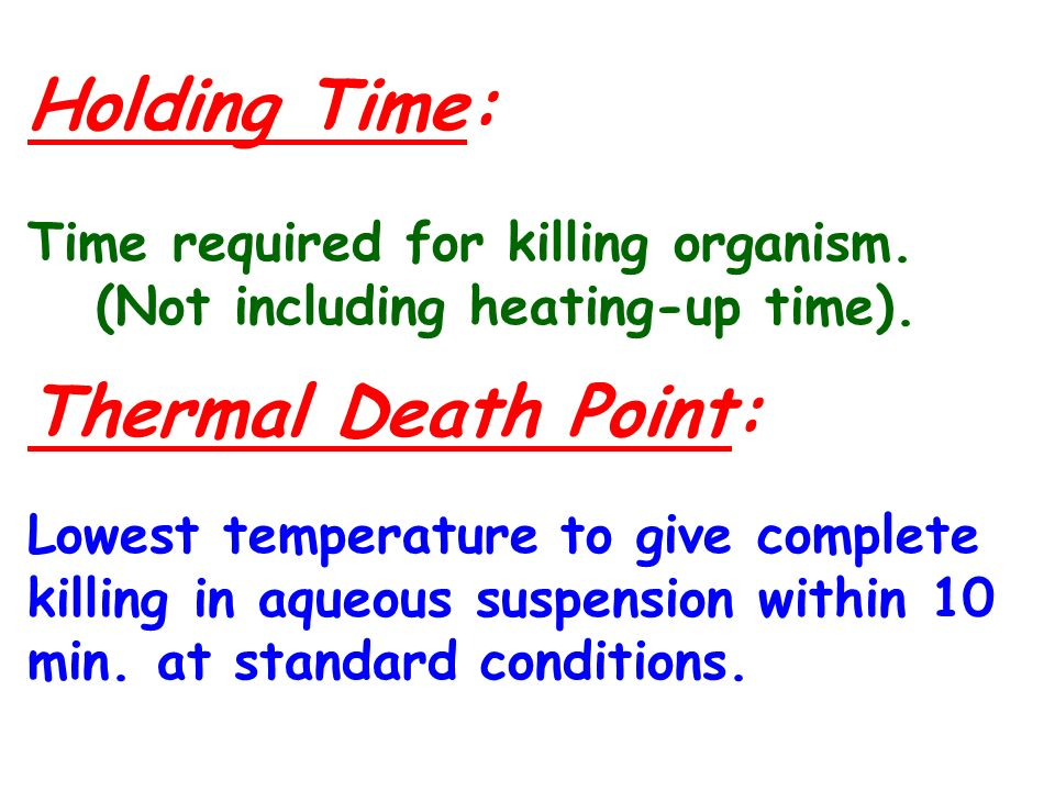 Holding Time: Thermal Death Point: Time required for killing organism.