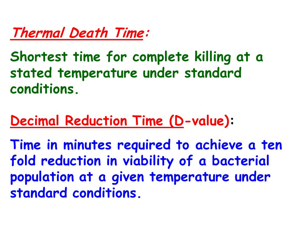 Thermal Death Time: Shortest time for complete killing at a stated temperature under standard conditions.