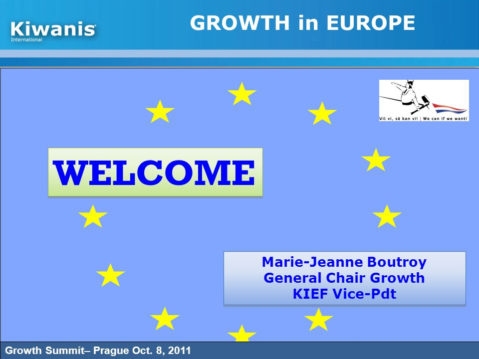 WELCOME GROWTH in EUROPE Marie-Jeanne Boutroy General Chair Growth