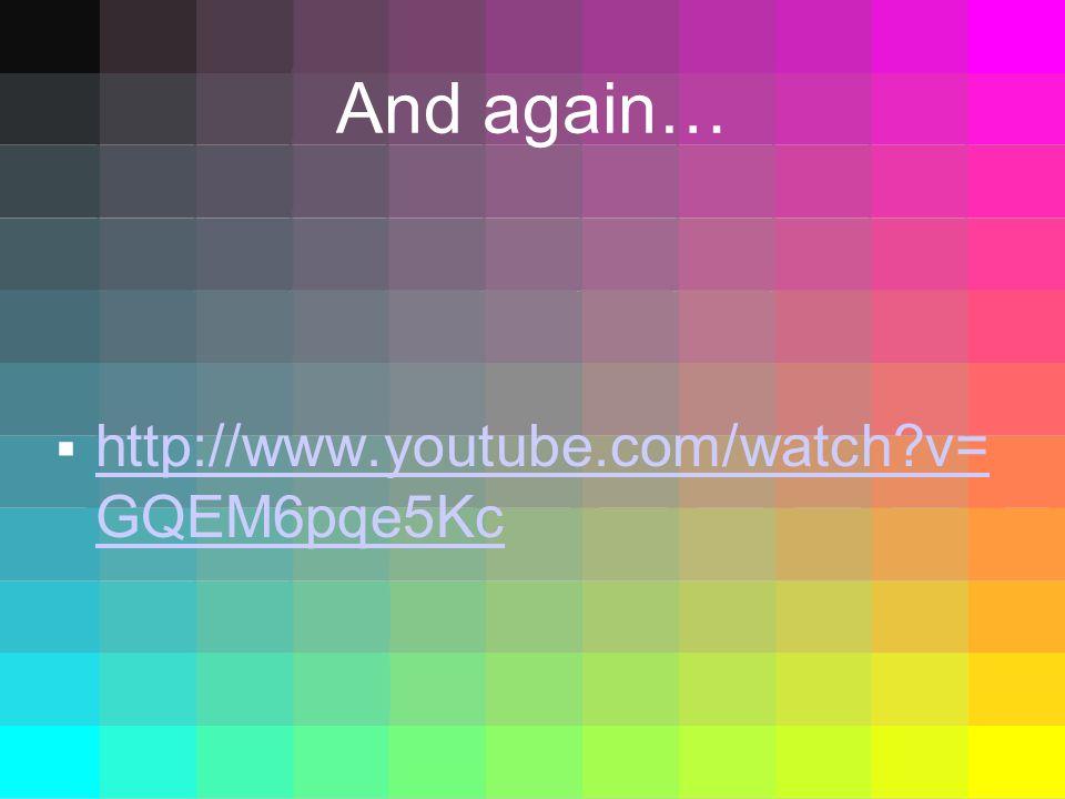 And again… http://www.youtube.com/watch v=GQEM6pqe5Kc