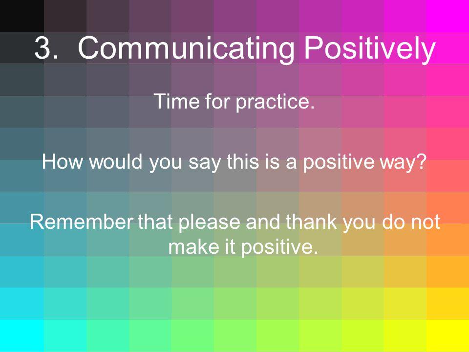 3. Communicating Positively