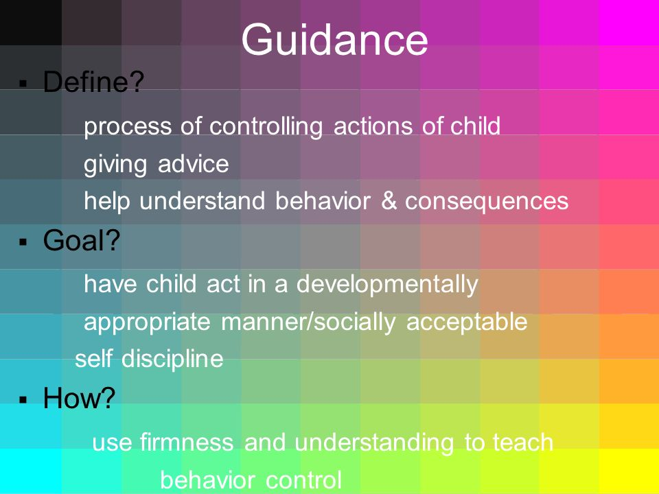 Guidance Define process of controlling actions of child Goal