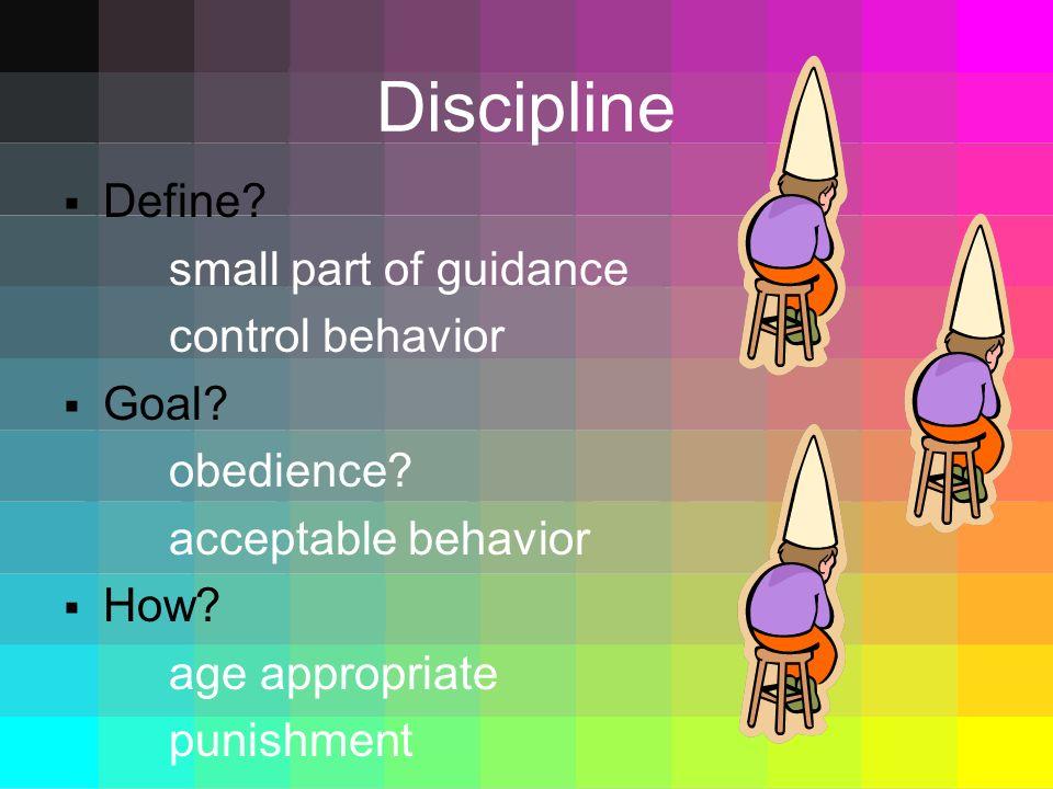 Discipline Define small part of guidance control behavior Goal