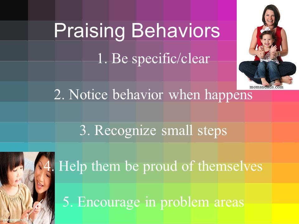 Praising Behaviors Be specific/clear Notice behavior when happens