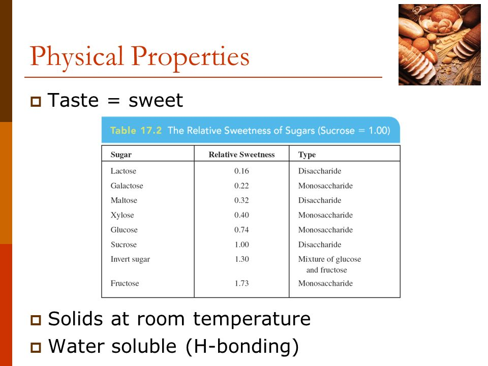 Physical Properties Taste = sweet Solids at room temperature