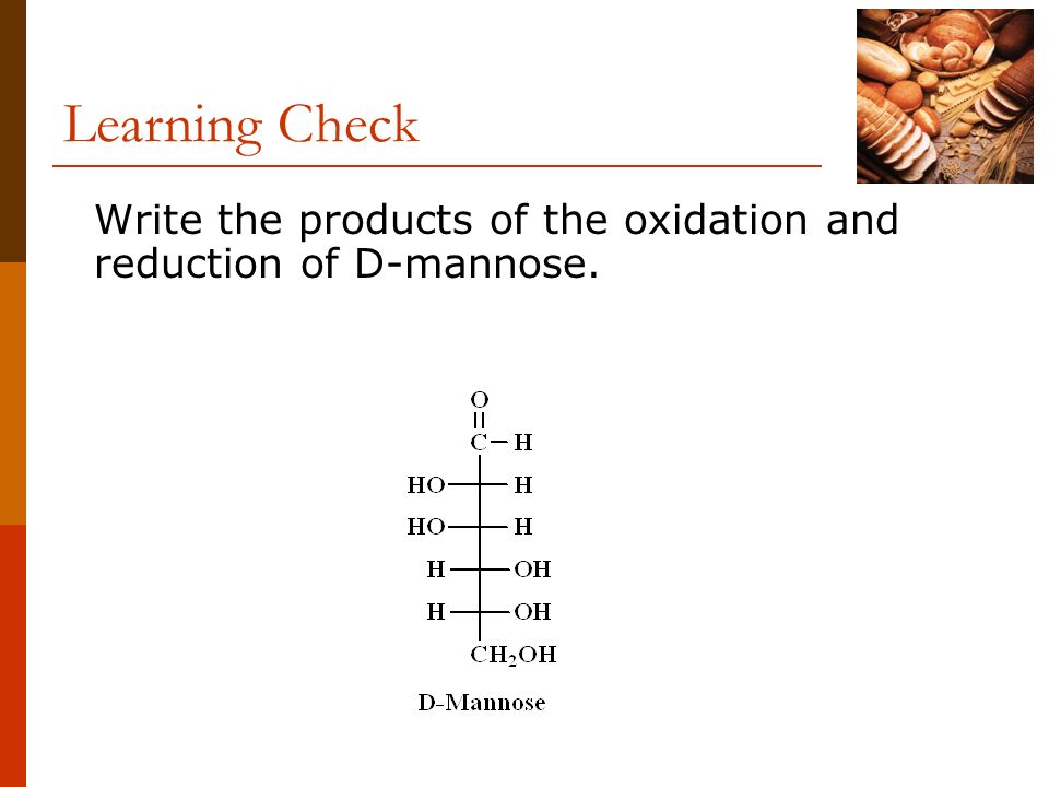 Learning Check Write the products of the oxidation and reduction of D-mannose.