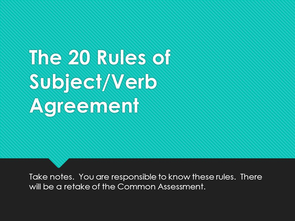 20 rules of subject verb agreement 10-11 if one subject is singular and one is plural, the verb agrees with the nearer subject 12-13 the verb also agrees with the nearer subject in person 14 do not let inverted word order cause you to make a mistake in agreement.