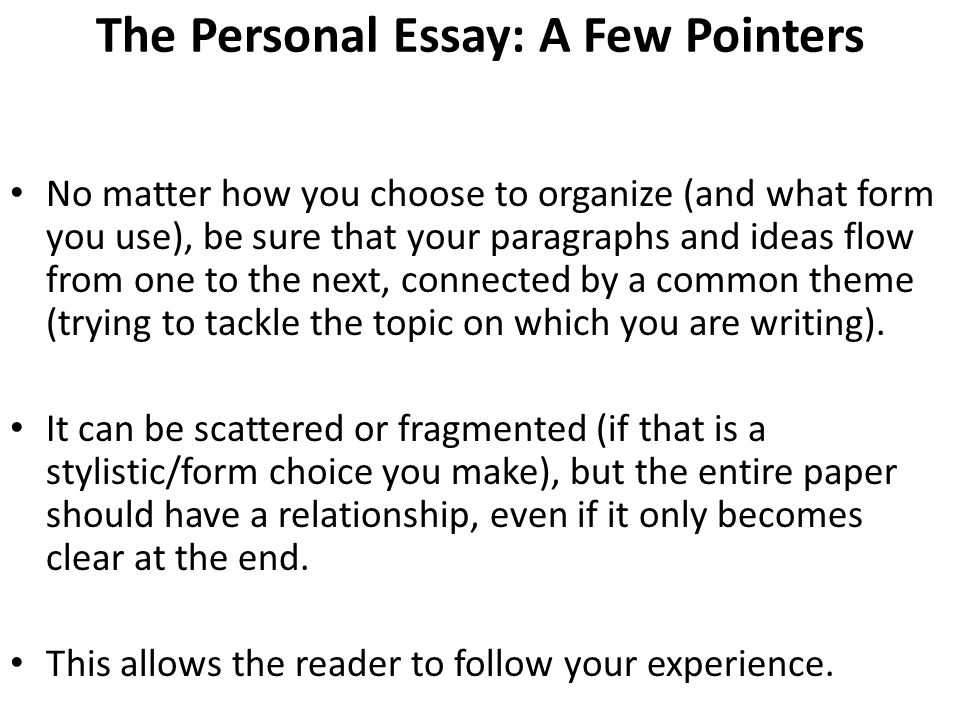 personal essay pointers The personal essay: a few pointers the personal essay is one of the most popular forms of creative non-fiction writing found in english classes.