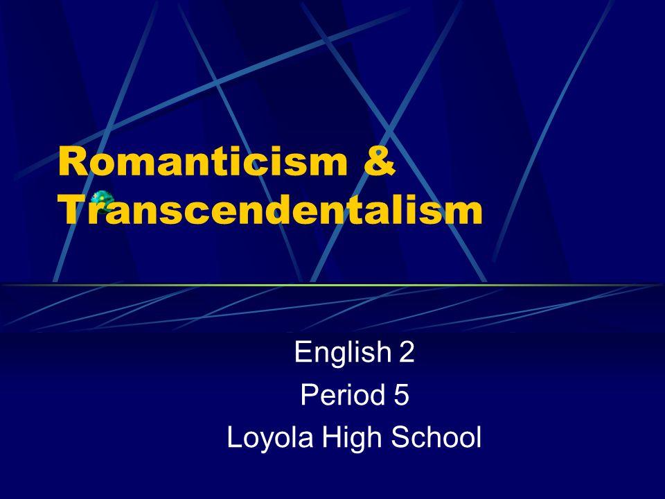 romanticism and transcendentalism Unit 2-imagination and the individual: american romanticism 1800-1860 american romanticism & transcendentalism.