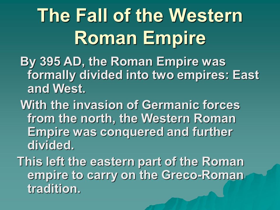 fall of the western roman empire For this reason, this date is given as the fall of the western roman empire western empire was divided into many kingdoms that adopted many of the customs of rome odoacer.