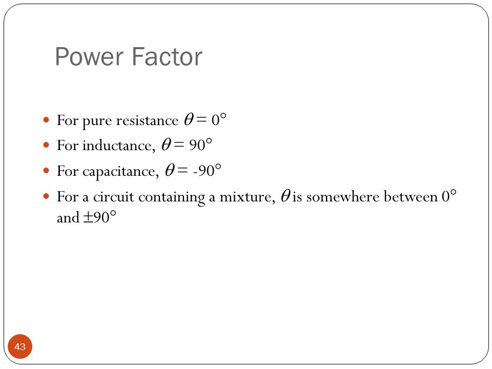 electrical resistance and power factor The ratio of the resistance to the impendance the ratio of true power to the apparent power power factor can never be greater than unity power factor is usually expressed in terms of fraction or percentage value.