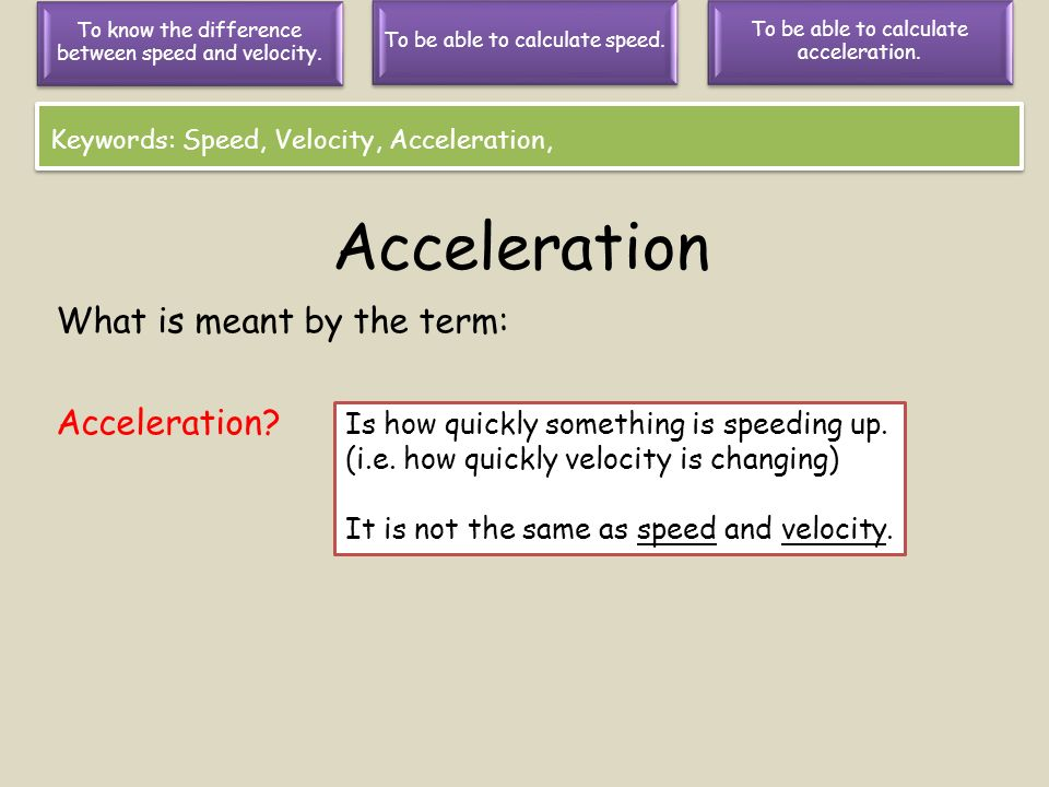 Acceleration What is meant by the term: Acceleration