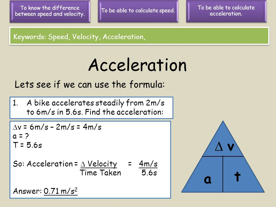 Acceleration  v t a Lets see if we can use the formula: