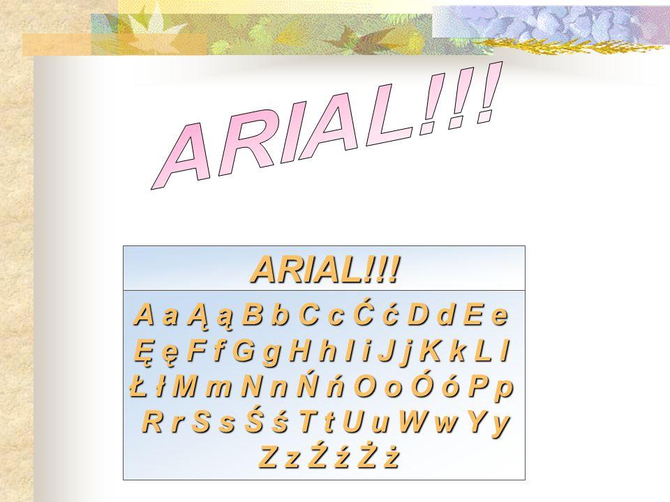 ARIAL!!! ARIAL!!! A a Ą ą B b C c Ć ć D d E e