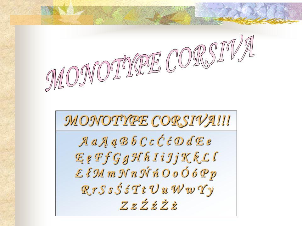 MONOTYPE CORSIVA!!! MONOTYPE CORSIVA A a Ą ą B b C c Ć ć D d E e