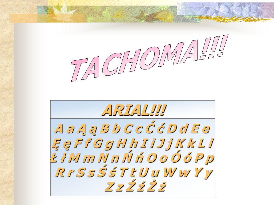 ARIAL!!! TACHOMA!!! A a Ą ą B b C c Ć ć D d E e
