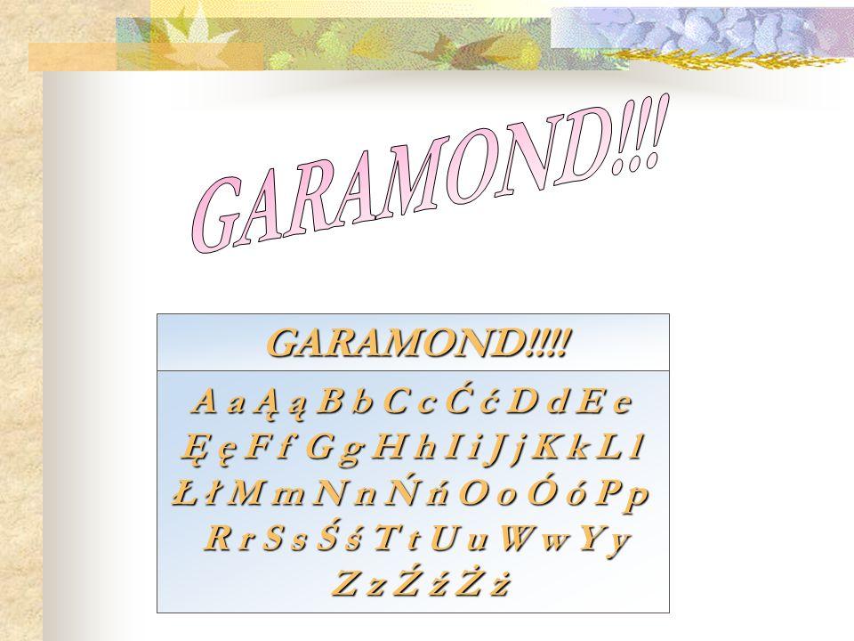 GARAMOND!!! GARAMOND!!!! A a Ą ą B b C c Ć ć D d E e
