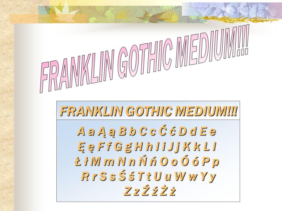 FRANKLIN GOTHIC MEDIUM!!! FRANKLIN GOTHIC MEDIUM!!!